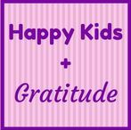 Happy Kids + Gratitude / Why gratitude makes us happier and calmer.