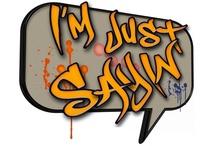 I'm Just Sayin'