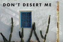 Don't Desert Me / desert inspiration