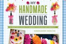 My Handmade Wedding | Marrianne Mercer / A crafter's guide to making your big day perfect