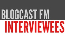 - Blogcast FM Interviewees - / People we've had on the show are listed here with a link to their interview / by Blogcast FM