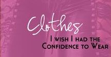 Clothes :: I wish I had the confidence to wear / Clothes that are a little bit riske or outside my comfort zone but I would love to wear.