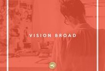 Vision Broad / Visualise your goals and keep your eyes on the prize. If you can dream it, you can do it.