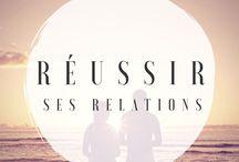 ツ RÉUSSIR SES RELATIONS /  Tu veux réussir tes relations ? Voici pleins de conseils de blogueuses
