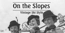 On the Slopes - Vintage Ski Style / When you hit the slopes this season, consider any of these vintage styles. If anyone asks, you can tell them we approve.
