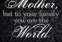 Mother / The hardest most amazing job in the world.
