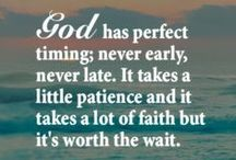 Patience / Good things come to those who wait.  Patience is truly a virtue.