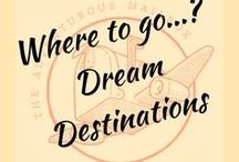 Where to go...? Dream Destinations / Dream destinations and adventures we are dying to take