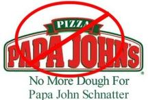 BOYCOTT: PAPA JOHN'S / Pizza sucks when it is made by workers who have a boss who could care less about their healthcare. Papa John's sucks.  / by ALWYN3
