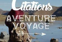 Citations . Aventure Voyage / Découvrir le monde au travers de citations inspirantes, se donner la force d'avancer, par la motivation et l'envie d'aventure.