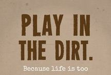 DiRt / tHaNk YoU fOr InSpIrInG Me! / by connie kerley