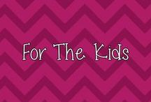 For The Kids / by Heather's Happenings