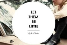 LET THEM BE LITTLE!!! / by Litsa Floris