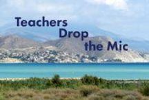 Great Teachers Drop the Mic / Teachers Shaking Things Up