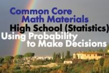 CCHS (Stat): Using Probability to Make Decisions / Common Core High School (Statistics and Probability): Using Probability to Make Decisions. Great teaching resources that help students 1) Calculate expected values and use them to solve problems. 2) Use probability to evaluate outcomes of decisions.