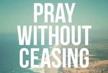 Prayers Without Ceasing   / by Julie Steele