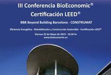 """III BioEconomic® LEED®  BBB Beyond Building Barcelona - CONSTRUMAT / III Conferencia BioEconomic® Certificación LEED®  BBB Beyond Building Barcelona - CONSTRUMAT """"Eficiencia Energética, Rehabilitación y Construcción Sostenible"""" 22 Mayo 2015 www.bioeconomic.es"""