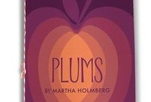 Plums / Short Stack Editions Vol 9: Plums, by Martha Holmberg http://shortstackeditions.com/store/volume-9