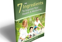 7 Ingredients of Health and Wellbeing / Hear and read about how to improve your health and wellbeing in each area of your life. 