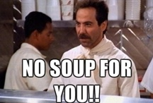 NO Soup For You! .... well, okay!
