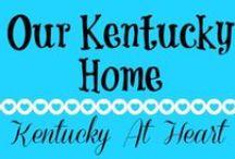 Our Kentucky Home - Kentucky at Heart / Sights, Sounds, & Food across Kentucky - Kentucky at Heart