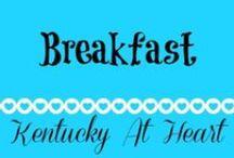 Breakfast - Kentucky at Heart / Breakfast ideas and recipes on Kentucky at Heart