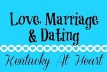 Love, Marriage & Dating - Kentucky at Heart / Relationships, love, marriage, and dating