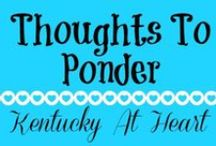 Thoughts to Ponder - Kentucky at Heart / Thoughts to ponder, quotes and inspirations