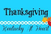 Holidays--Thanksgiving - Kentucky at Heart / Thanksgiving recipes and ideas.