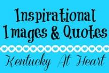 Inspirational Images - Kentucky at Heart / Inspirational images and printables