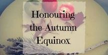 Autumn Equinox & Mabon / Celebrate and honour the 2nd harvest of the year with simple rituals and crafts.