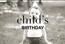 CHILD'S BIRTHDAY / Inspiration for their once a year