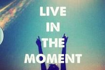 Live in the Moment / Life is Short. Show up Fully.