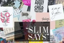 Slim Says: Great Quotes / Slim Says: Great Quotes & Quips to spice up your life