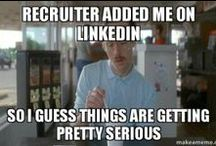 Recruiter Life / Don't take yourself too seriously. Have some fun with your recruiting career. When you do a good job, you get to help people.