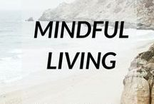 Mindful Living / creating a mindful life
