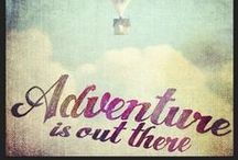 Adventure is out there!! / Well, ok, i named the board that way when i was leaving home, but now i'm going to add pins about love-family-happiness-life lessons etc.