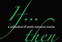 If... Then: a collection of erotic romance stories / My first solo short story collection, _If...Then: A collection of erotic romance stories_, is out now from 1001 Nights Press! It contains ten stories, eight of which are previously published and two of which are new and exclusive to the collection.