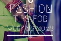 Fashion Tips for Working Moms / Because Working Moms also love fashion, this board will provide helpful tips to ease the daily burden of juggling 300 things at a time. Enjoy!