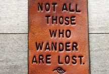 """Travel ~ Globally & Locally / """"Being lost is worth the coming home..."""" Neil Diamond"""