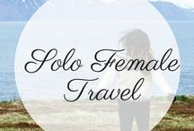 Solo Female Travel Tips / Every woman should travel alone at least once. Here's the best advice for solo female travelers, from one adventurer to another!