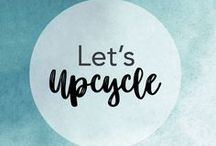 Let's Upcycle / Don't think of it as trash... think of it as possibilities.
