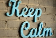 Keep Calm and.... / by Theresa Ellis