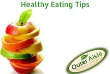 Healthy Eating Tips - Outer Aisle Style! / Living a healthy outer aisle lifestyle includes eating lots of healthy foods that can primarily be found on the outer aisle of the grocery store. Find some tips here!