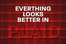 In My World Everyone Should Have Something Plaid / by DEBRA P.