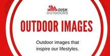 Outdoor Images / Outdoor images that inspire our lifestyles.