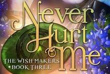 """Never Hurt Me"" / Book #3 in the Wish Makers series - coming in January 2015"