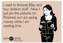 Funnies about pinterest / If you can't find it here, you don't need it / by Tracey Thomas