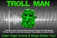 Troll Man / Troll Man is a webpage, Pinterest board, internet safety villain and archenemy of Cyber Tyger. Troll Man travels throughout cyberspace cheating, lying, stealing and cyberbullying kids, their friends and loved ones. Troll Man is an internet safety character for children (K-6) designed to introduce basic internet safety concepts to young children. The Troll Man & Cyber Tyger characters were created by NYS licensed psychologist and iPredator Inc. founder, Michael Nuccitelli, Psy.D.