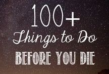 Things you must do before you DIE. / There is so many things i want to do before i die, because i will never know when i will die.
